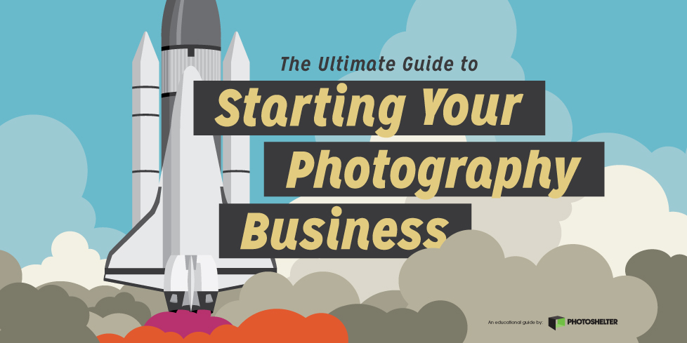 The Ultimate Guide to Starting Your Photography Business